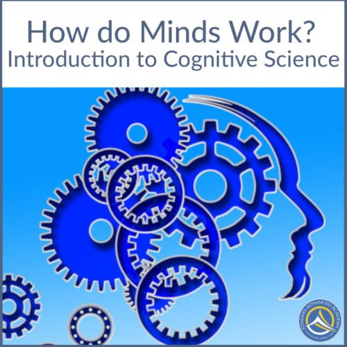 How Do Minds Work? Introduction to Cognitive Science