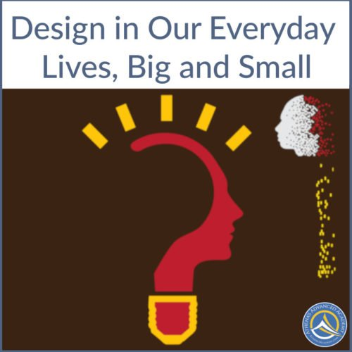Design in Our Everyday Lives, Big and Small