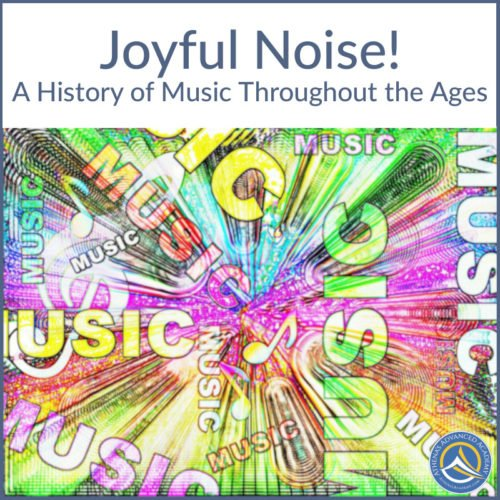 Joyful Noise! A History of Music Throughout the Ages