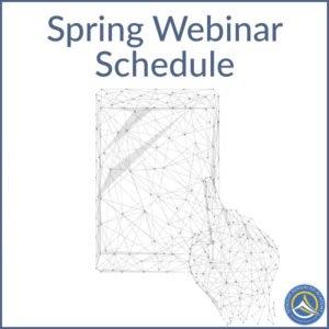 Spring Webinar Schedule